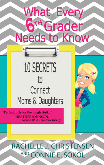 What Every 6th Grader Needs to Know: 10 Secrets to Connect Moms & Daughters